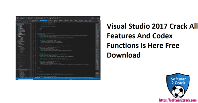Visual Studio 2017 Crack All Features And Codex Functions Is Here Free Download