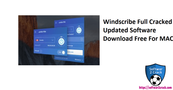 Windscribe Full Cracked Updated Software Download Free For MAC