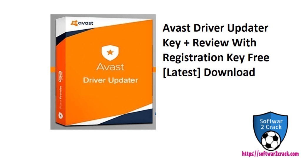 Avast Driver Updater Key + Review With Registration Key Free [Latest] Download