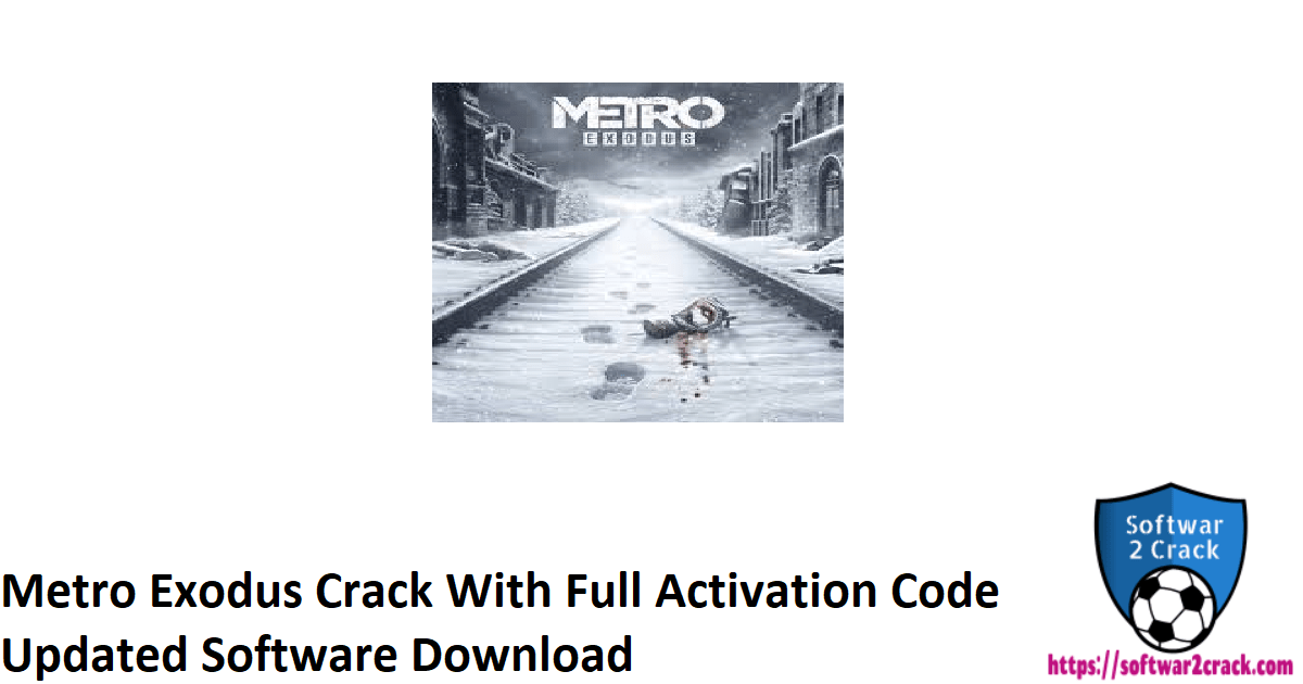 Metro Exodus Crack With Full Activation Code Updated Software Download