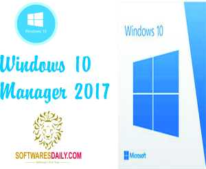 Windows 10 Manager 2017 License Key & Patch Final Download