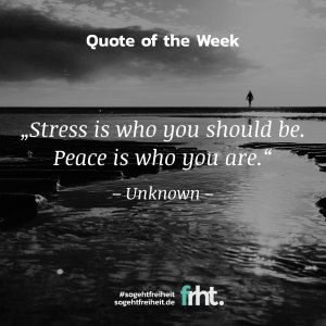 "Quote of the Week | ""Stress is who you should be. Peace is who you are."""