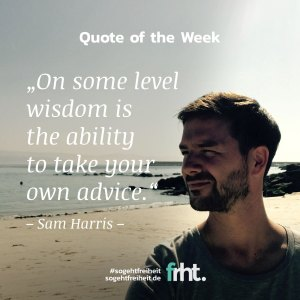 """Quote of the Week   """"On some level wisdom is the ability to take your own advice."""" – Sam Harris"""