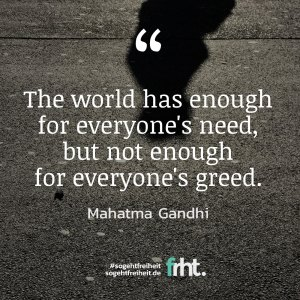 "Quote of the Week | ""The world has enough for everyone's need, but not enough for everyone's greed."" ― Mahatma Gandhi"