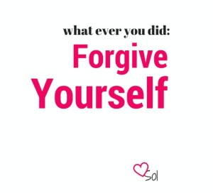 Whatever you did, forgive yourself