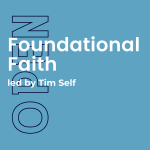 Foundational Faith w/ Tim Self (Open) 2