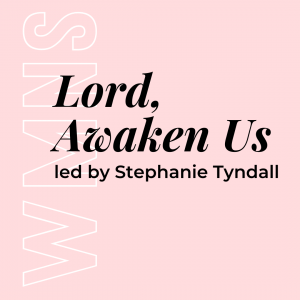 Lord Awaken Us w/ Stephanie Tyndall (Women's) 2