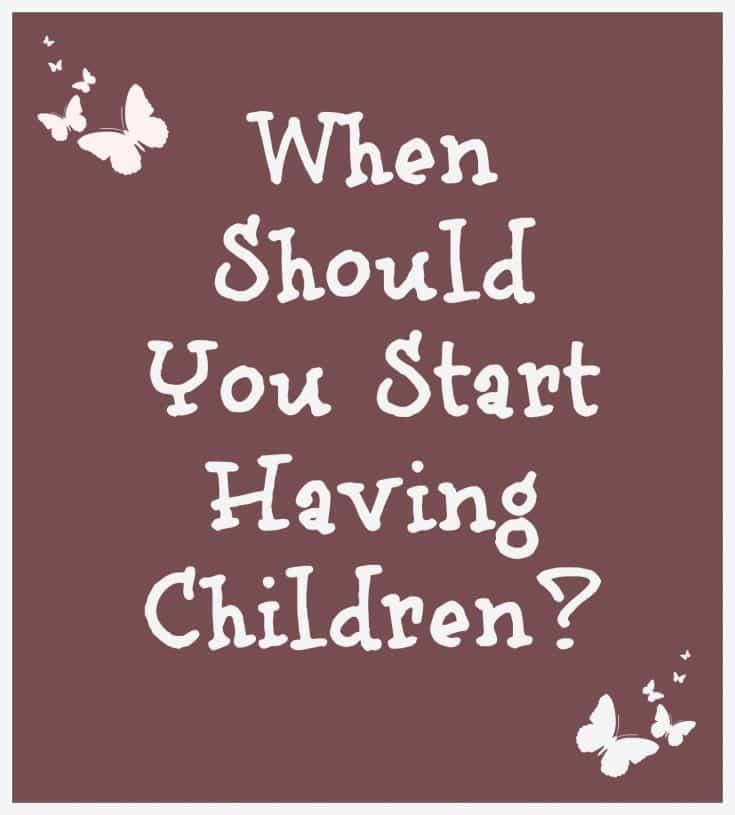 When Should You Start Having Children?
