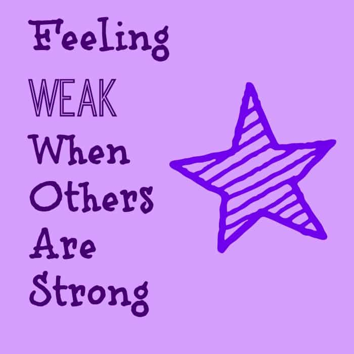 Feeling Weak When Others Are Strong