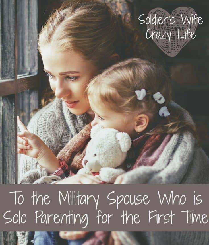 To the Military Spouse Who is Solo Parenting for the First Time