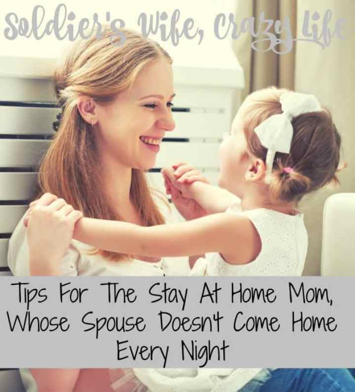Tips For The Stay At Home Mom, Whose Spouse Doesn't Come Home Every Night