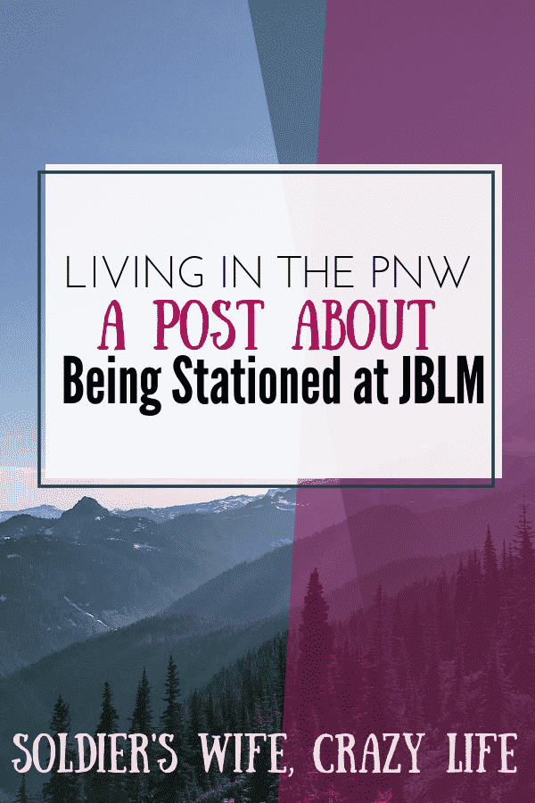 Living in the PNW: A Post About Being Stationed at JBLM
