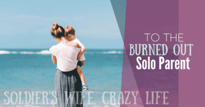 To the Burned Out Solo Parent