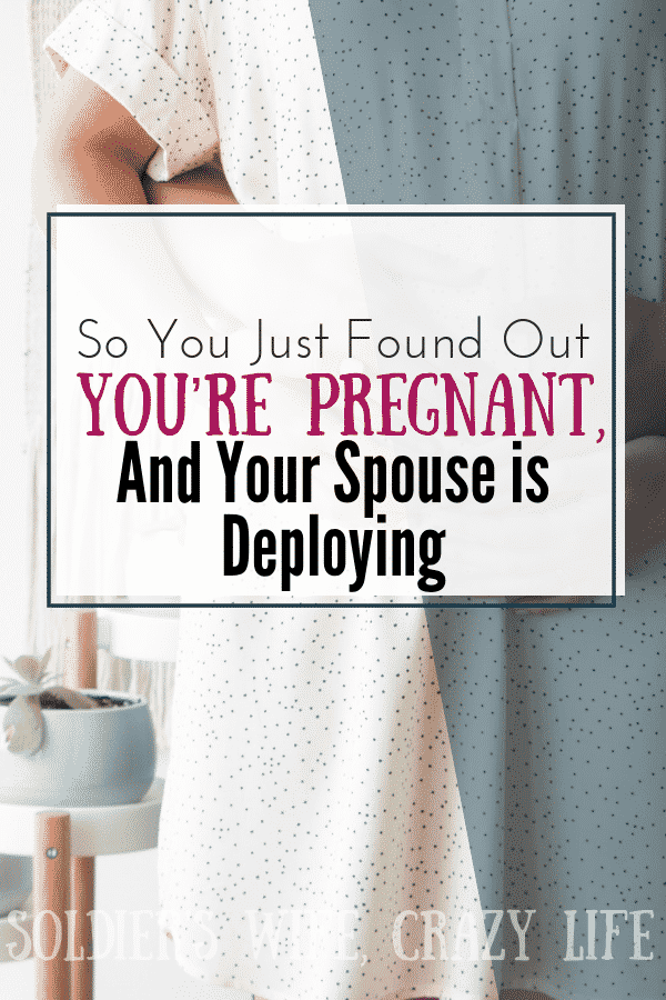 So You Just Found Out You're Pregnant, And Your Spouse is Deploying