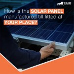 How is the solar panel manufactured till fitted at your place?