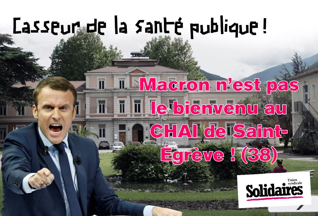 Macron n'est pas le bienvenue à Saint Egrève le 02/04 ! Gouvernement et autorités sanitaires continuent de fermer des centaines de lits dans les hôpitaux, malgré la pandémie.