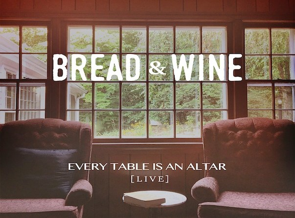 album image for Bread & Wine Every Table is An Altar