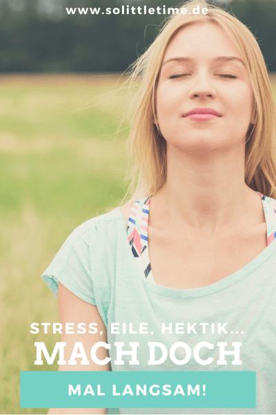 Stress, Eile, Hektik: Mach doch mal langsam!