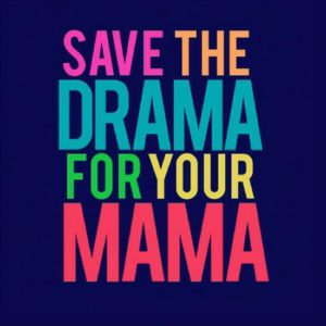save-the-drama-for-your-mama-quote-1