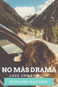 Lass uns endlich Schluss machen! Nein, nicht miteinander, mit dem Drama in unserem Leben!