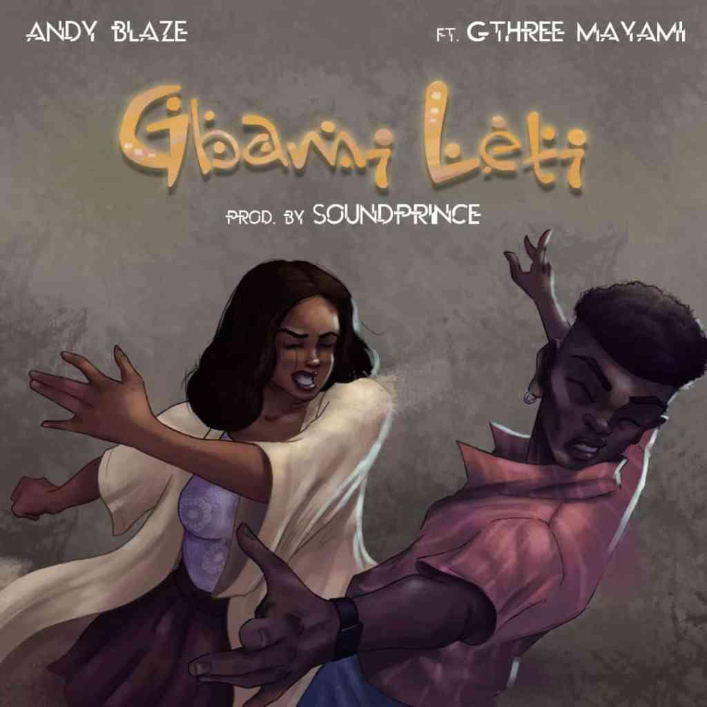 Andy Blaze – Gbami Leti ft. Gthree Mayami