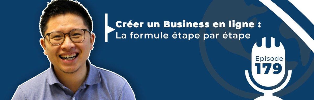179. CRÉER UN BUSINESS EN LIGNE : LA FORMULE ÉTAPE PAR ÉTAPE