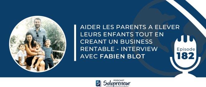 CRÉER UN BUSINESS EN LIGNE RENTABLE SUR LA PARENTALITÉ POSITIVE – AVEC FABIEN BLOT [Podcast n°182]