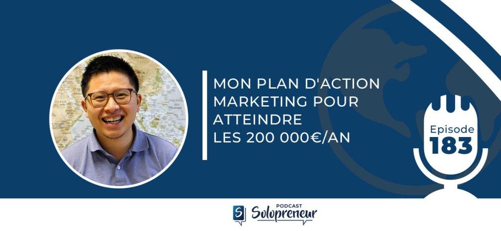 MON PLAN D'ACTION MARKETING POUR ATTEINDRE LES 200 000€/AN [Podcast n°183]