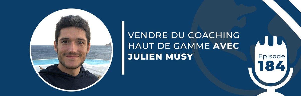 VENDRE DU COACHING HAUT DE GAMME AVEC JULIEN MUSY [Podcast n°184]