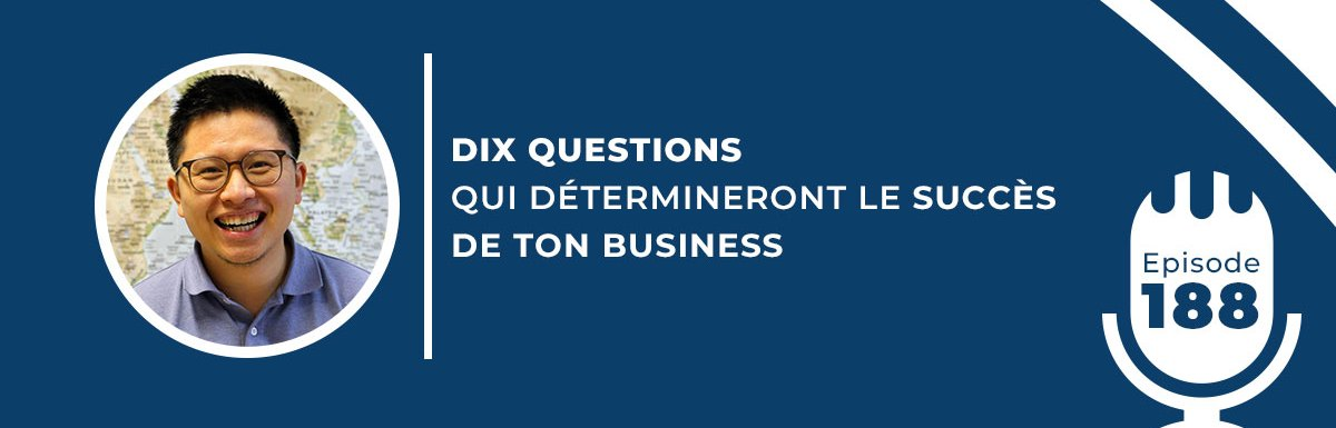 188. DIX QUESTIONS QUI DÉTERMINERONT LE SUCCÈS DE TON BUSINESS