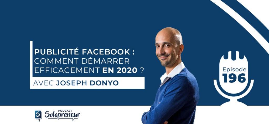 E196. PUBLICITÉ FACEBOOK : COMMENT DÉMARRER EFFICACEMENT EN 2020, AVEC JOSEPH DONYO