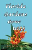 Florida Gardens Gone Wild by Lucy Beebe Tobias