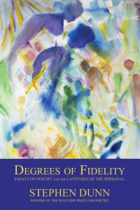 DEGREES OF FIDELITY: Essays on Poetry and the Latitudes of the Personal  by Stephen Dunn