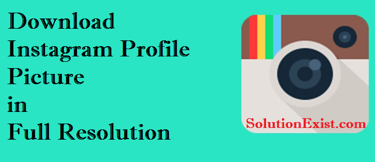 How To Download Instagram Profile Picture - Solution Exist