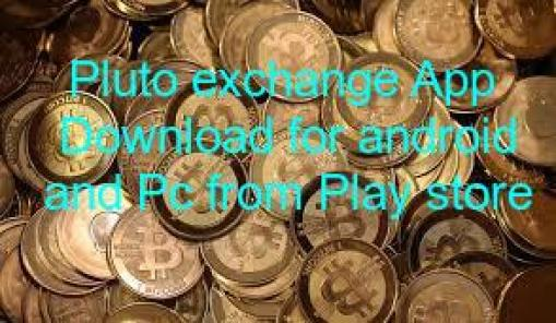 Free Pluto exchange App Download for android and Pc from Play store