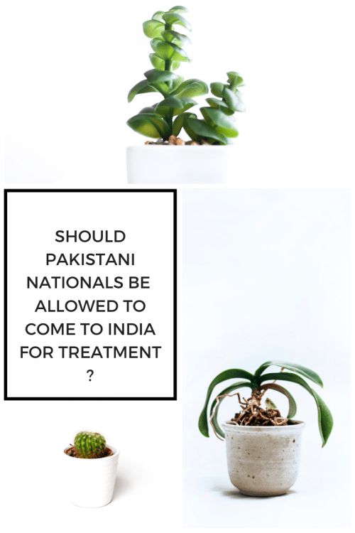 Should Pakistani nationals be allowed to come to India for treatment ?