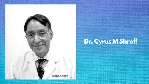 Dr. Cyrus M Shroff