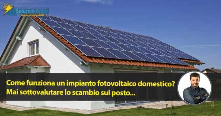 Come funziona il fotovoltaico scopriamo come funziona un impianto fotovoltaico domestico e lo scambio sul posto