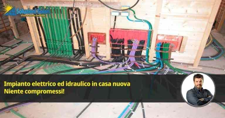 impianto elettrico casa nuova impianto idraulico casa nuova impianto riscaldamento casa nuova