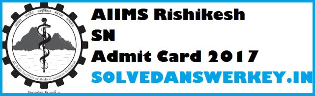 AIIMS Rishikesh SN Admit Card 2017 PDF