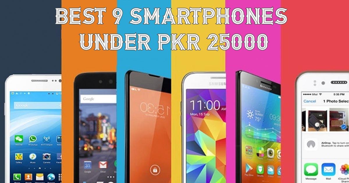 Best 9 Smartphones Under PKR 25000 in Pakistan