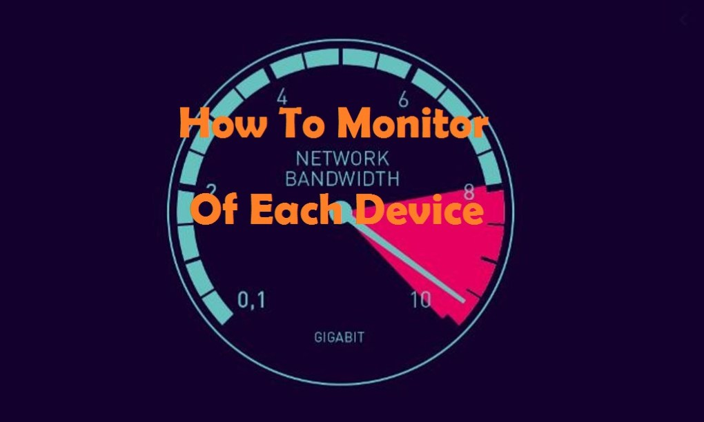 How To Monitor Home Bandwidth Use Of Each device
