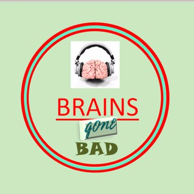 Brains Gone Bad - Podcast