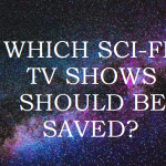 FAN VOTING: Which Sci-Fi Series Should Be Saved?