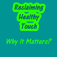 Reclaiming Healthy Touch Why It Matters