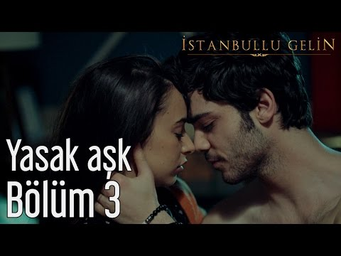 İstanbullu Gelin 3. Bölüm – Yasak Aşk