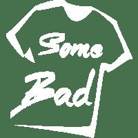 Some Bad Shirt - Stylish Tees
