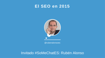 El SEO en 2015. Últimas tendencias en #somechates