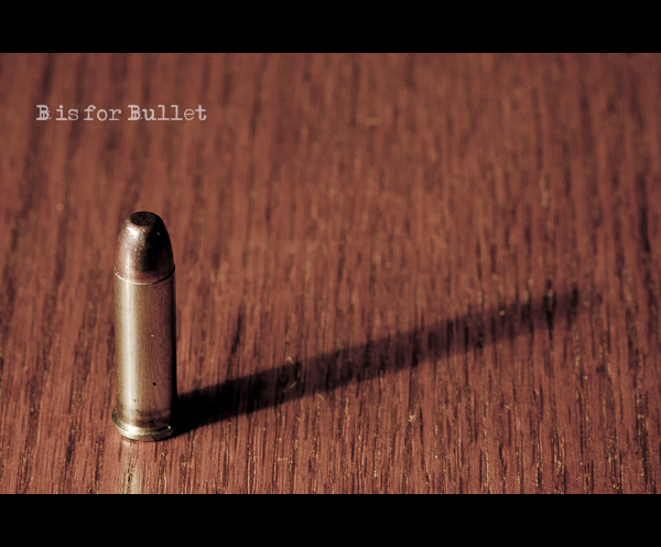 B is for Bullet