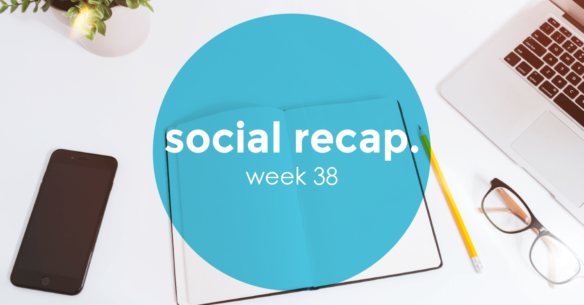 The Social Recap; week 38